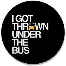 What To Do When You're Thrown Under The Bus?